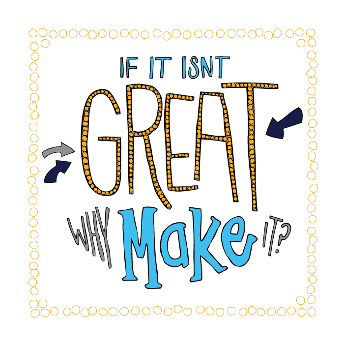 Motto for quality custom apparel - if it is not great why make it?
